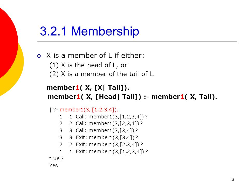 3.2.1 Membership X is a member of L if either: member1( X, [X| Tail]).